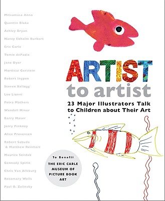Artist to Artist By Eric Carle Museum of Picture Book Art (COR)/ Carle, Eric (INT)